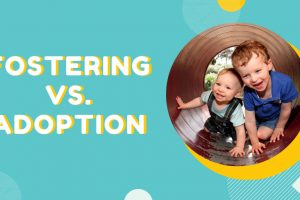 Fostering Vs. Adoption