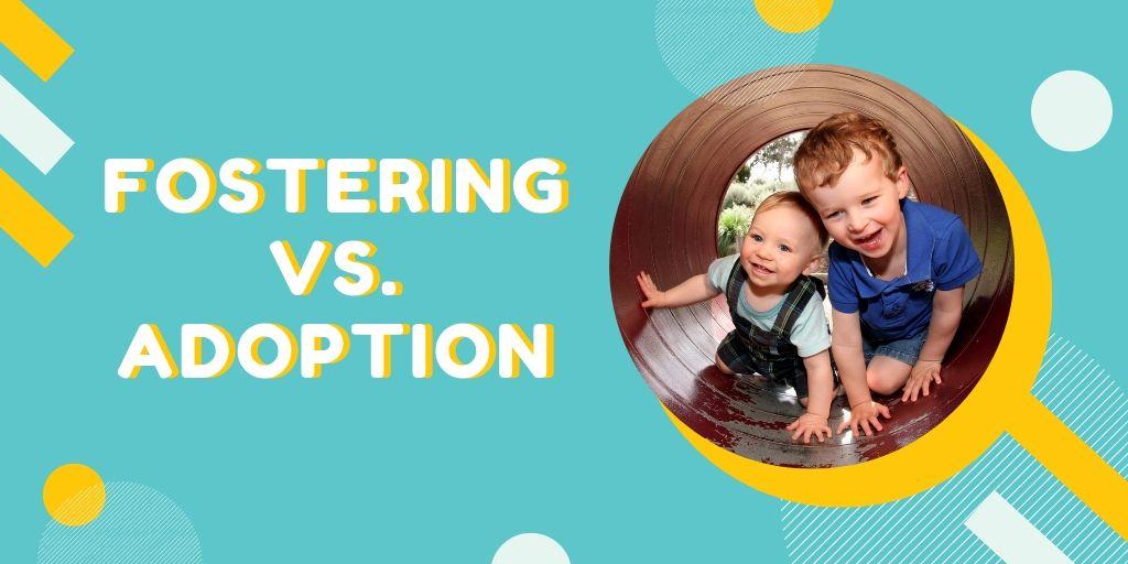 Fostering Vs. Adoption