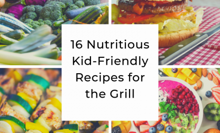 16 Nutritious Kid-Friendly Recipes for the Grill