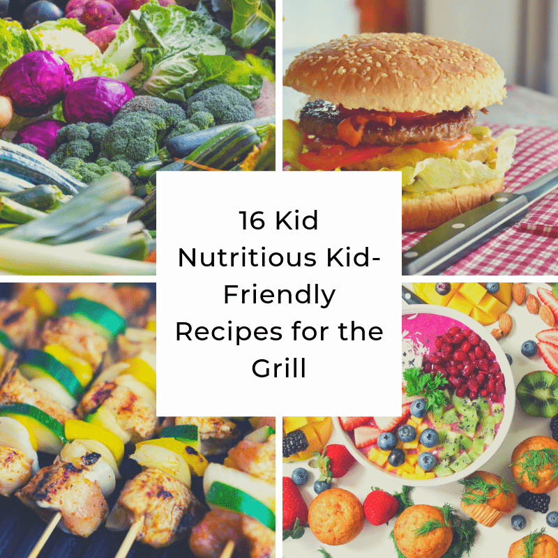 16 Kid Nutritious Kid-Friendly Recipes for the Grill